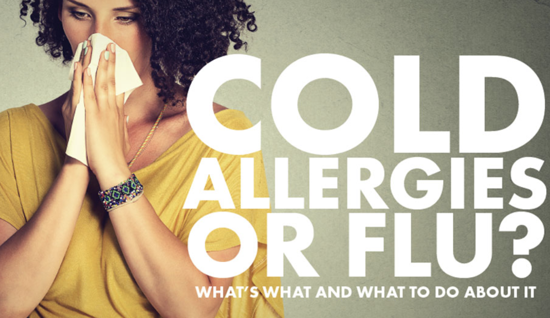 Cold, Allergies or Flu? What's What and What to Do About It