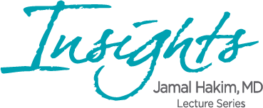 Jamal Hakim MD, Insights Lecture Series