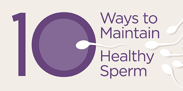 10 Ways to Maintain Healthy Sperm