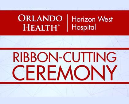 Orlando Health Horizon West Hospital Ribbon Cutting Ceremony